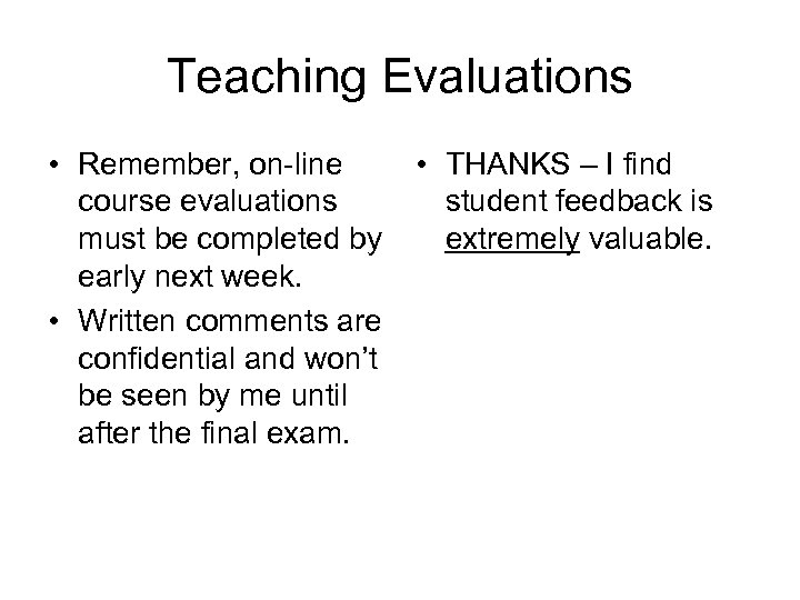 Teaching Evaluations • Remember, on-line course evaluations must be completed by early next week.