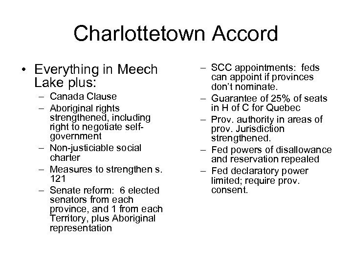 Charlottetown Accord • Everything in Meech Lake plus: – Canada Clause – Aboriginal rights