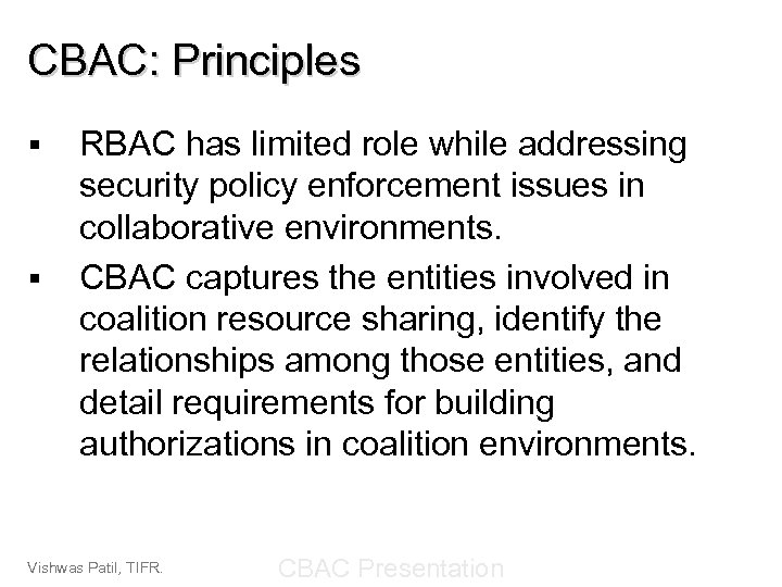CBAC: Principles § § RBAC has limited role while addressing security policy enforcement issues