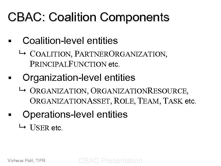 CBAC: Coalition Components § Coalition-level entities 9 COALITION, PARTNERORGANIZATION, PRINCIPALFUNCTION etc. § Organization-level entities