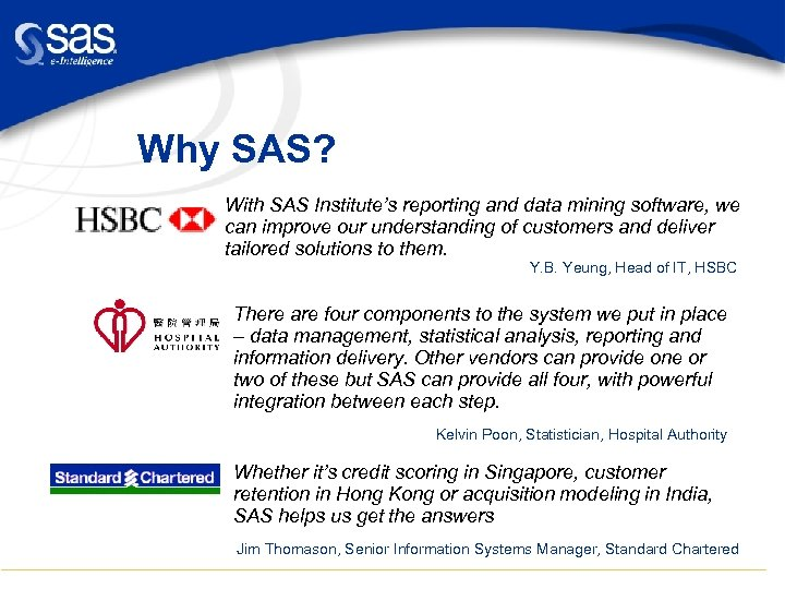Why SAS? With SAS Institute's reporting and data mining software, we can improve our