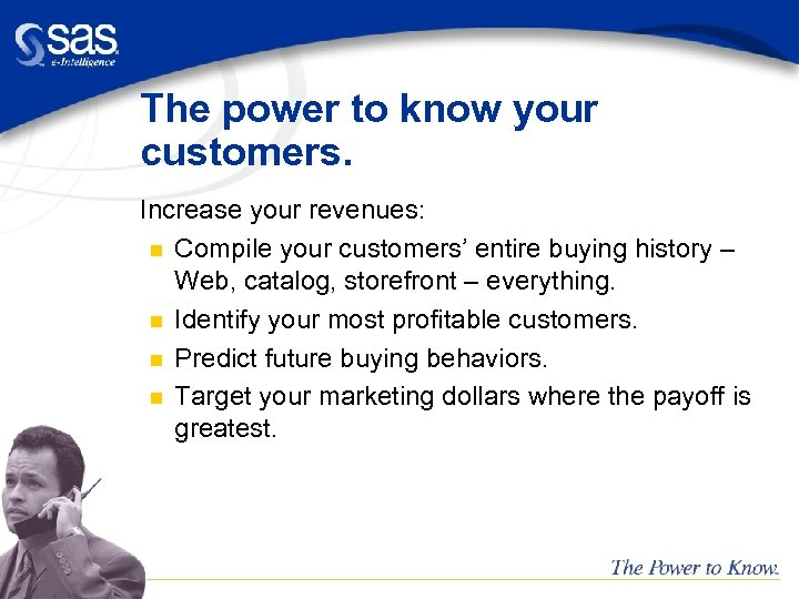 The power to know your customers. Increase your revenues: n Compile your customers' entire