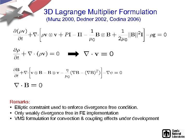 3 D Lagrange Multiplier Formulation (Munz 2000, Dedner 2002, Codina 2006) Remarks: • Elliptic