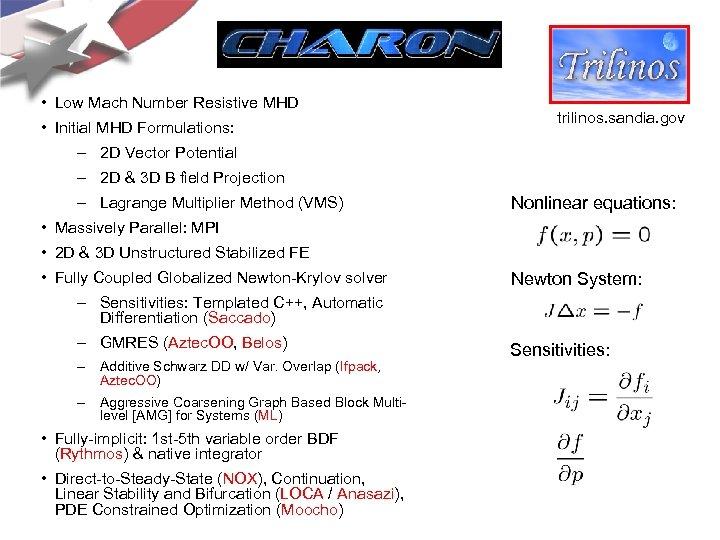 • Low Mach Number Resistive MHD • Initial MHD Formulations: trilinos. sandia. gov