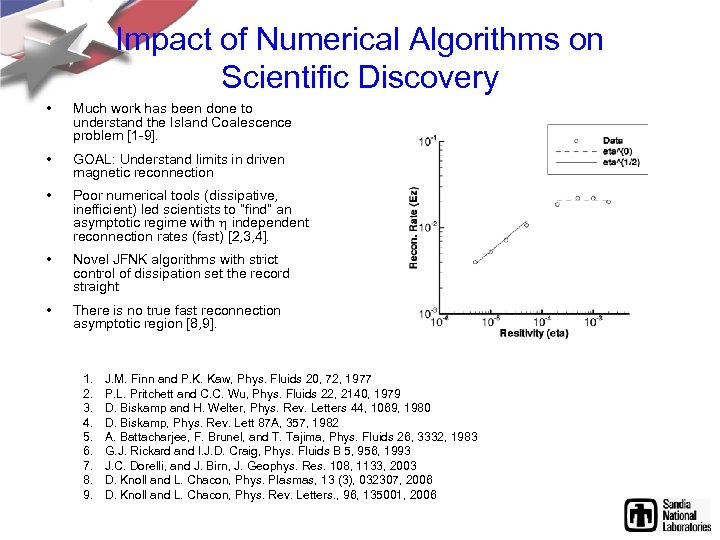 Impact of Numerical Algorithms on Scientific Discovery • Much work has been done to