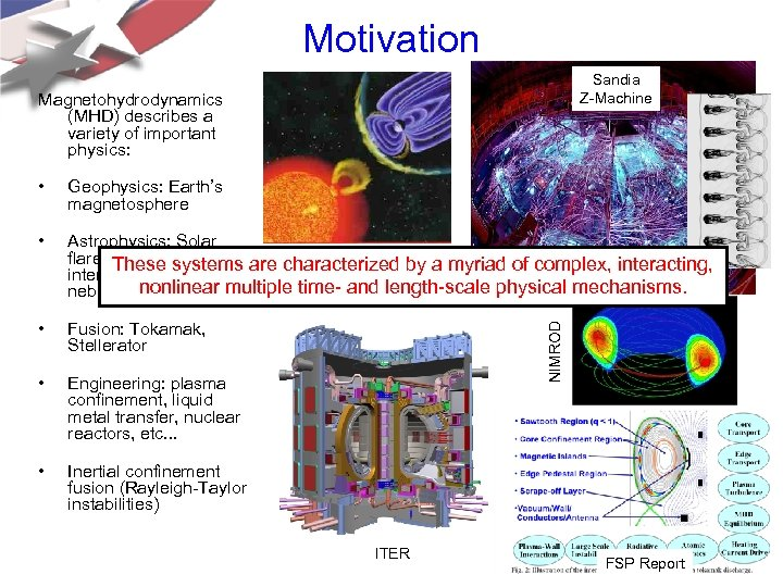 Motivation Sandia Z-Machine Magnetohydrodynamics (MHD) describes a variety of important physics: Geophysics: Earth's magnetosphere