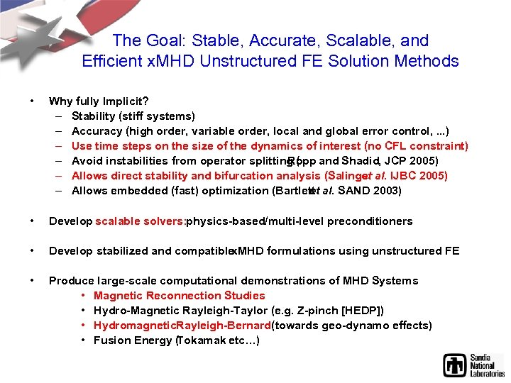 The Goal: Stable, Accurate, Scalable, and Efficient x. MHD Unstructured FE Solution Methods •