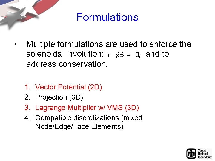 Formulations • Multiple formulations are used to enforce the solenoidal involution: , and to