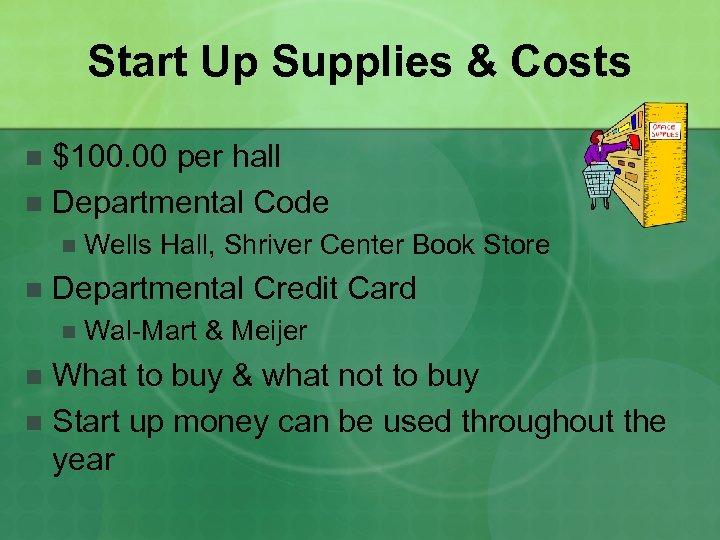 Start Up Supplies & Costs $100. 00 per hall n Departmental Code n n
