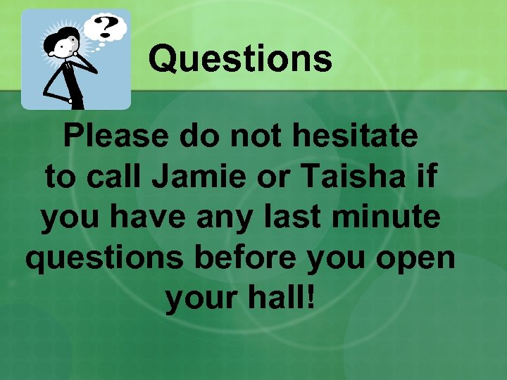Questions Please do not hesitate to call Jamie or Taisha if you have any