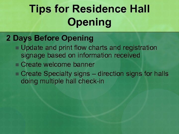 Tips for Residence Hall Opening 2 Days Before Opening Update and print flow charts
