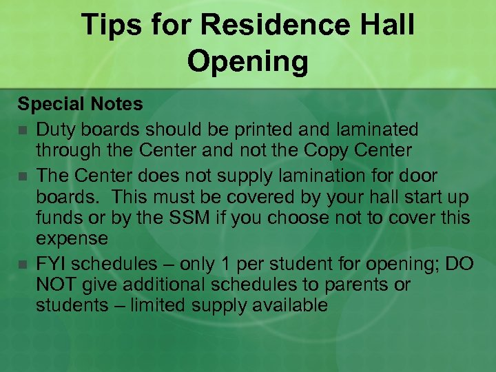 Tips for Residence Hall Opening Special Notes n Duty boards should be printed and