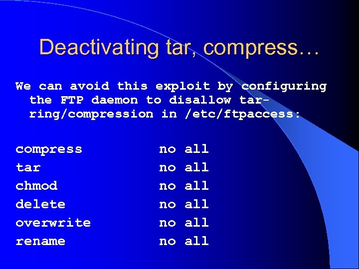 Deactivating tar, compress… We can avoid this exploit by configuring the FTP daemon to