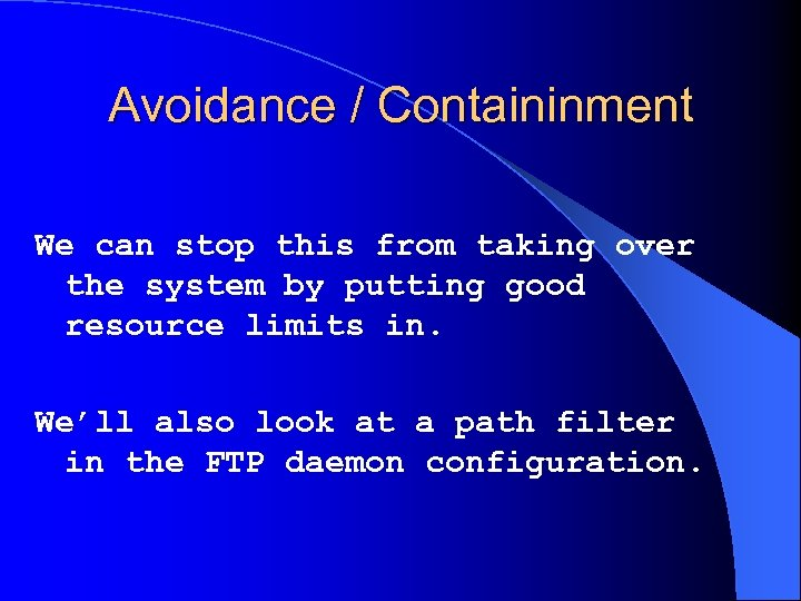 Avoidance / Containinment We can stop this from taking over the system by putting