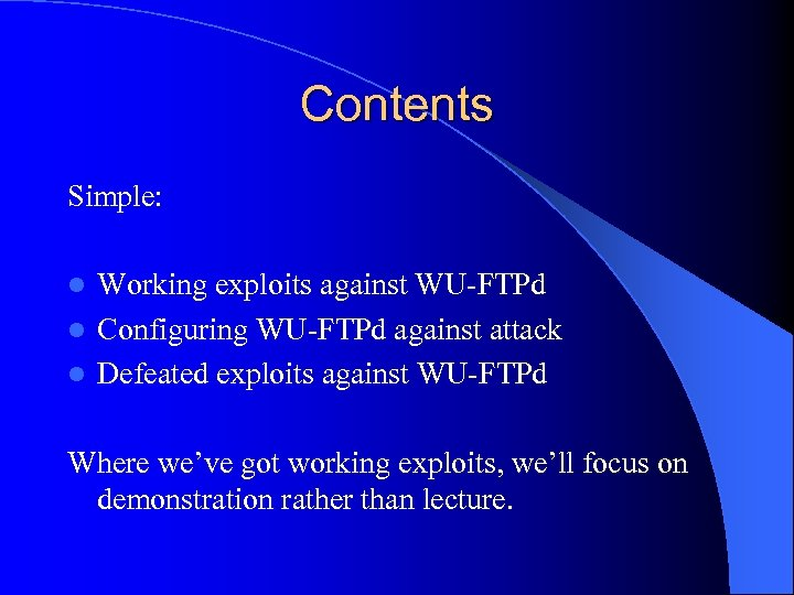 Contents Simple: Working exploits against WU-FTPd l Configuring WU-FTPd against attack l Defeated exploits