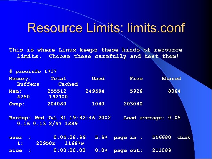 Resource Limits: limits. conf This is where Linux keeps these kinds of resource limits.