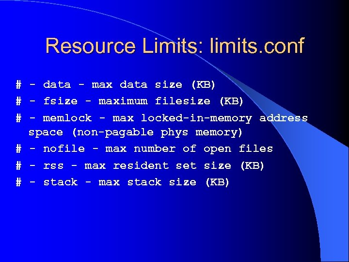 Resource Limits: limits. conf # - data - max data size (KB) # -