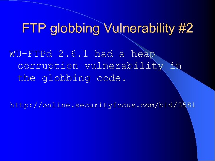 FTP globbing Vulnerability #2 WU-FTPd 2. 6. 1 had a heap corruption vulnerability in