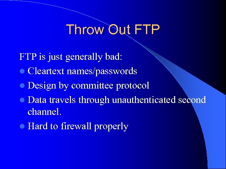 Throw Out FTP is just generally bad: l Cleartext names/passwords l Design by committee