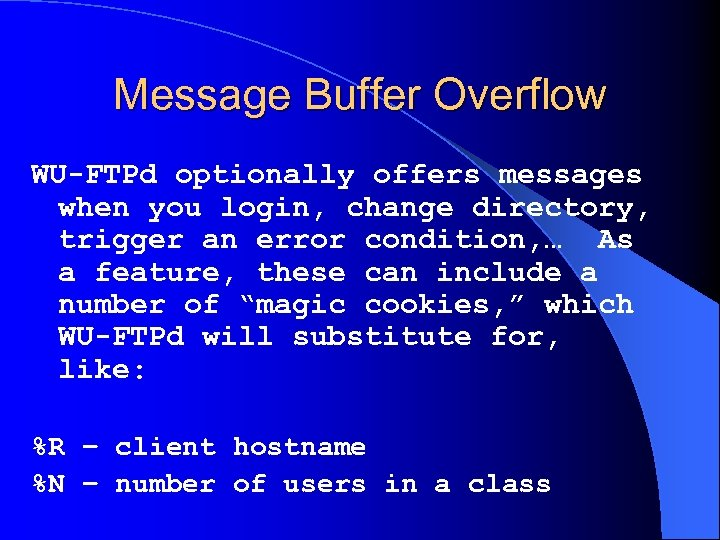 Message Buffer Overflow WU-FTPd optionally offers messages when you login, change directory, trigger an