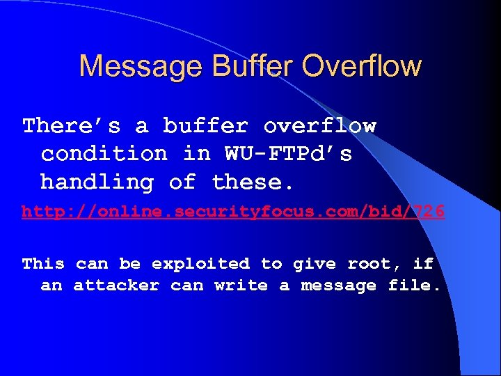 Message Buffer Overflow There's a buffer overflow condition in WU-FTPd's handling of these. http:
