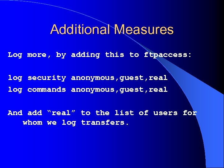 Additional Measures Log more, by adding this to ftpaccess: log security anonymous, guest, real
