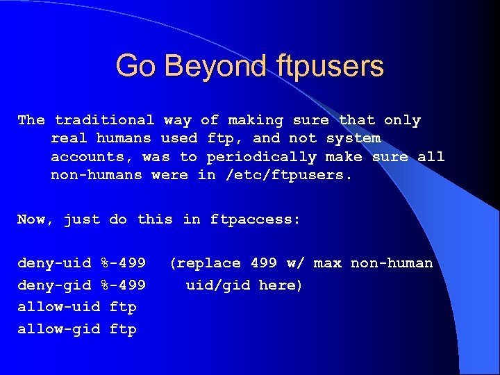 Go Beyond ftpusers The traditional way of making sure that only real humans used
