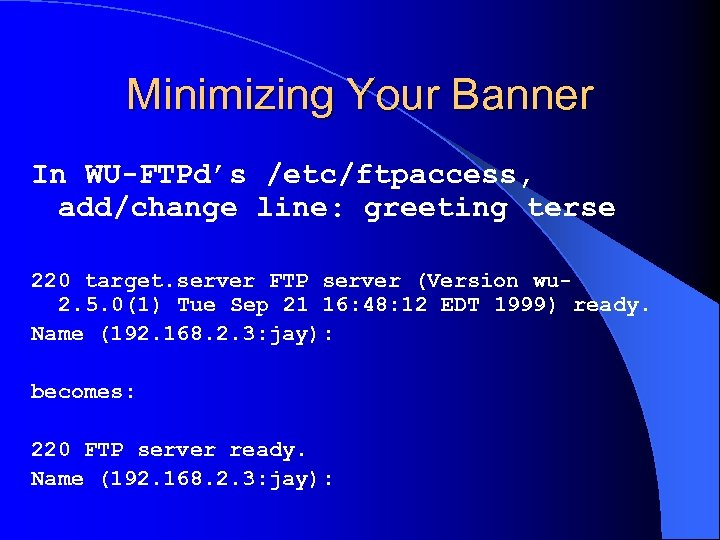 Minimizing Your Banner In WU-FTPd's /etc/ftpaccess, add/change line: greeting terse 220 target. server FTP