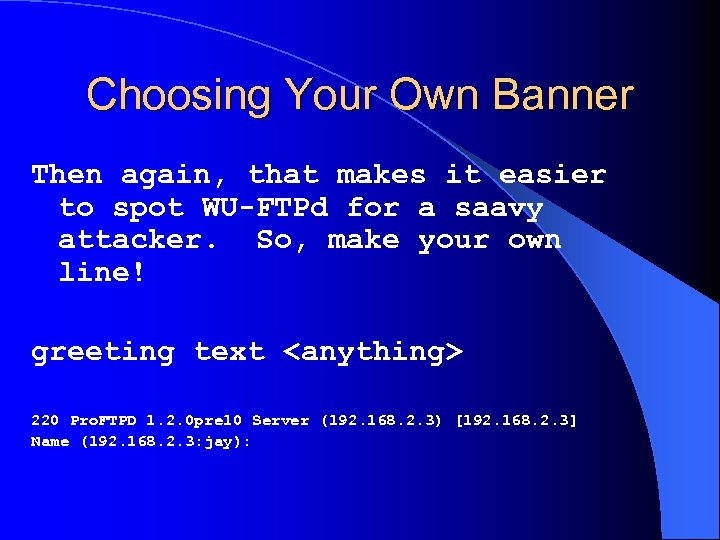 Choosing Your Own Banner Then again, that makes it easier to spot WU-FTPd for