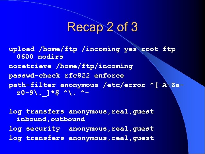 Recap 2 of 3 upload /home/ftp /incoming yes root ftp 0600 nodirs noretrieve /home/ftp/incoming