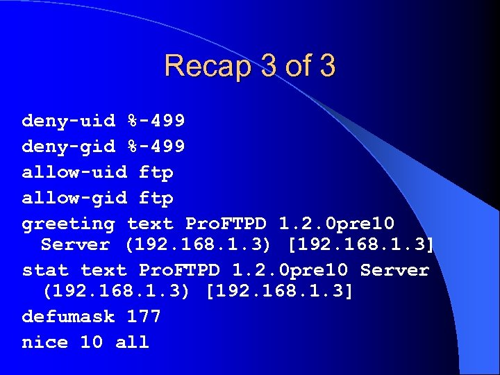 Recap 3 of 3 deny-uid %-499 deny-gid %-499 allow-uid ftp allow-gid ftp greeting text
