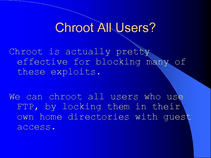 Chroot All Users? Chroot is actually pretty effective for blocking many of these exploits.