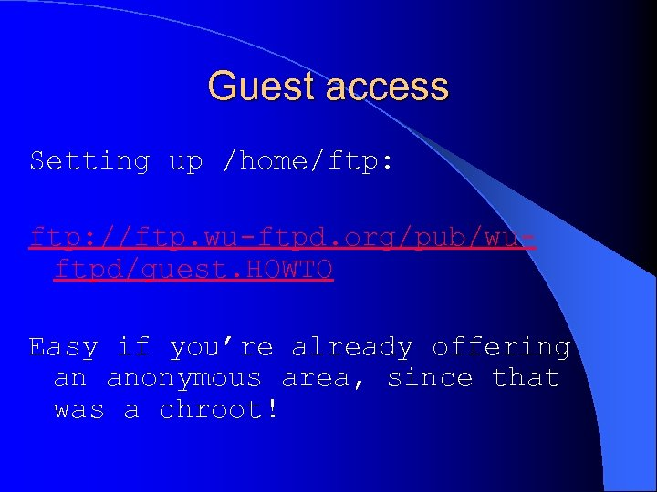 Guest access Setting up /home/ftp: //ftp. wu-ftpd. org/pub/wuftpd/guest. HOWTO Easy if you're already offering