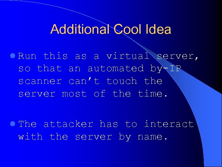 Additional Cool Idea l Run this as a virtual server, so that an automated