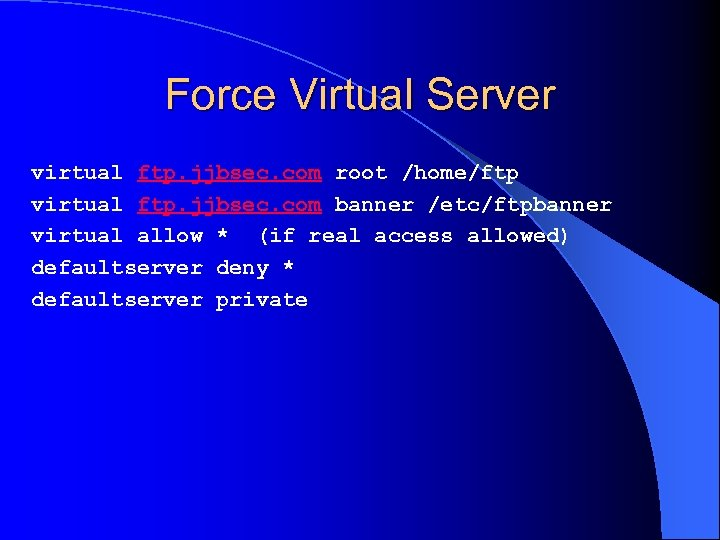 Force Virtual Server virtual ftp. jjbsec. com root /home/ftp virtual ftp. jjbsec. com banner