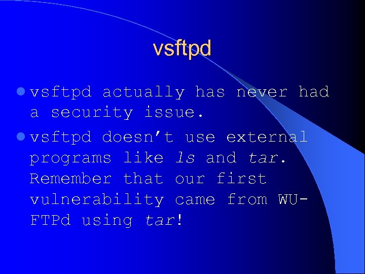 vsftpd l vsftpd actually has never had a security issue. l vsftpd doesn't use