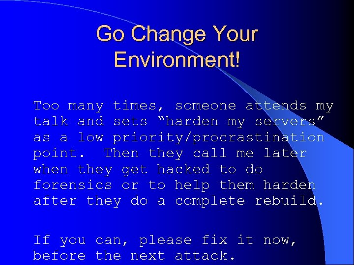 "Go Change Your Environment! Too many times, someone attends my talk and sets ""harden"