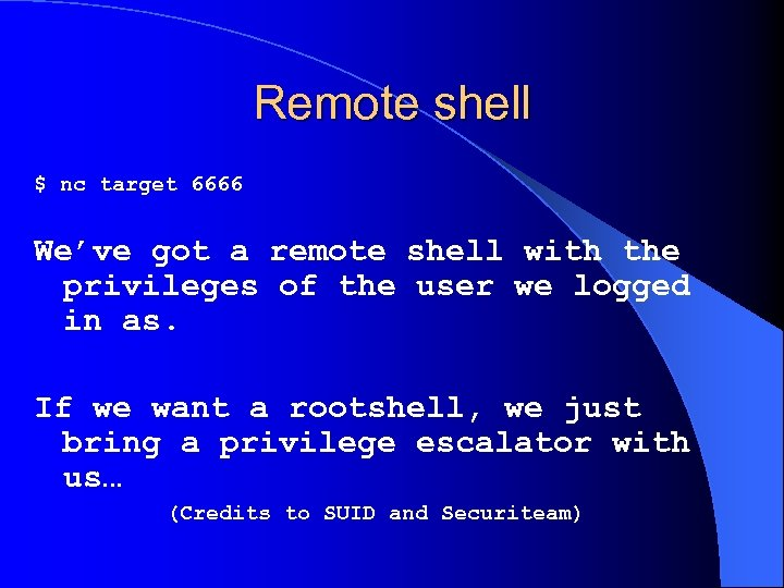 Remote shell $ nc target 6666 We've got a remote shell with the privileges