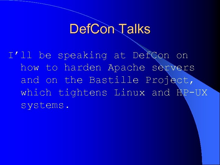 Def. Con Talks I'll be speaking at Def. Con on how to harden Apache