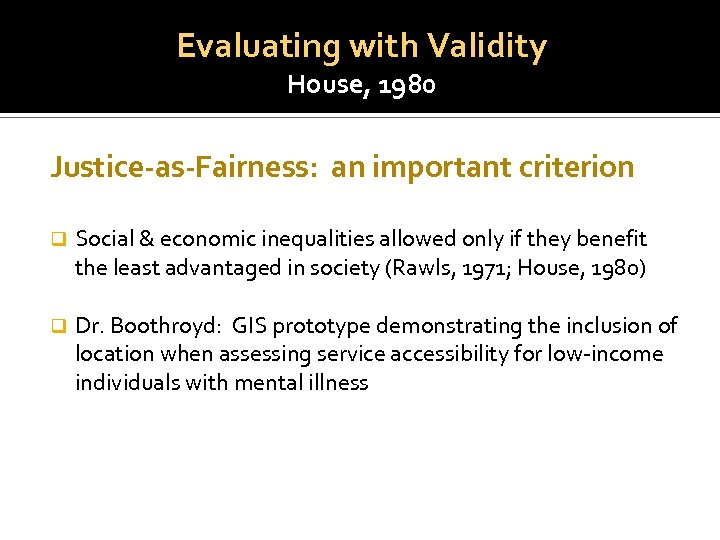 Evaluating with Validity House, 1980 Justice-as-Fairness: an important criterion q Social & economic inequalities