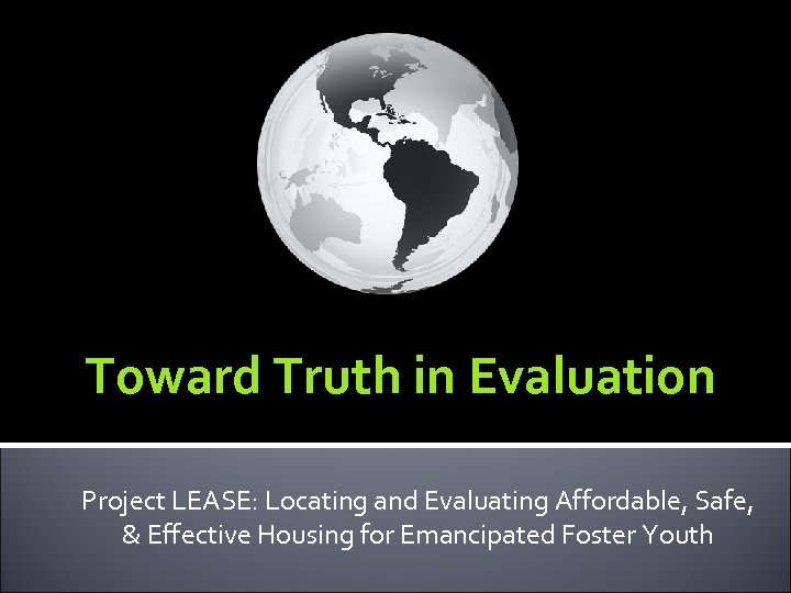 Toward Truth in Evaluation Project LEASE: Locating and Evaluating Affordable, Safe, & Effective Housing