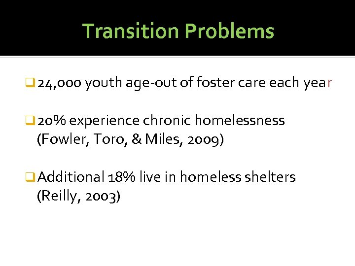 Transition Problems q 24, 000 youth age-out of foster care each year q 20%