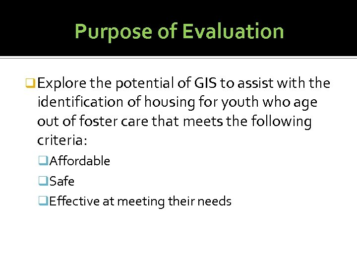 Purpose of Evaluation q Explore the potential of GIS to assist with the identification