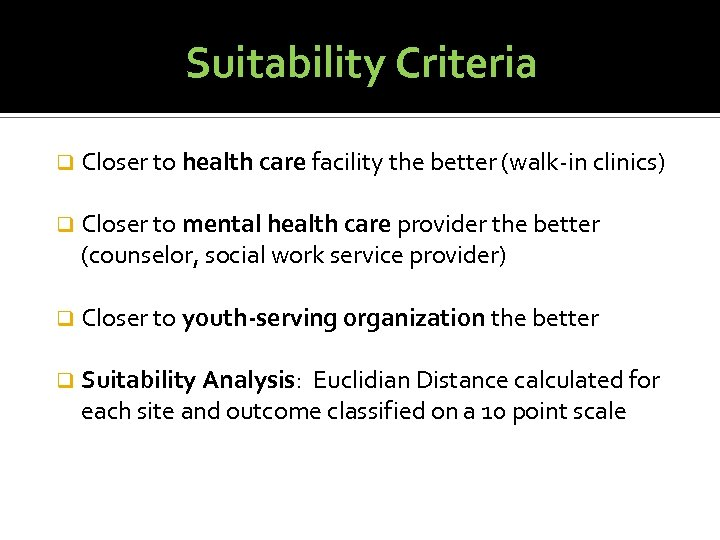 Suitability Criteria q Closer to health care facility the better (walk-in clinics) q Closer