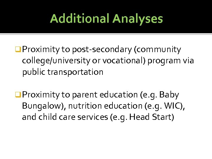 Additional Analyses q Proximity to post-secondary (community college/university or vocational) program via public transportation