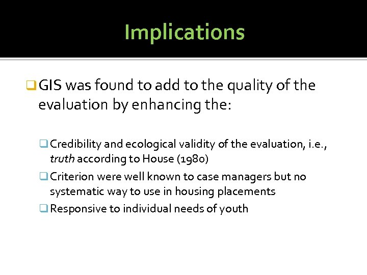 Implications q GIS was found to add to the quality of the evaluation by