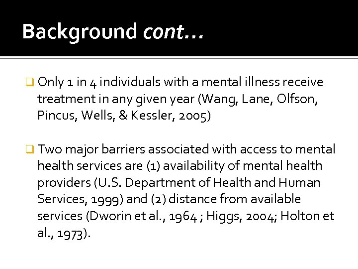 Background cont… q Only 1 in 4 individuals with a mental illness receive treatment