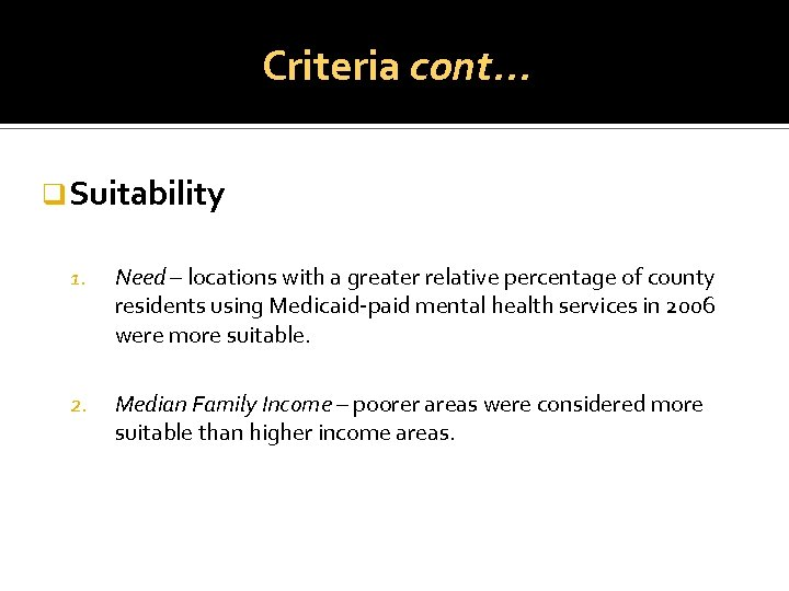 Criteria cont. . . q Suitability 1. Need – locations with a greater relative