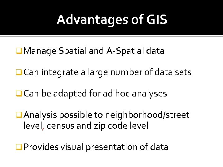 Advantages of GIS q Manage Spatial and A-Spatial data q Can integrate a large