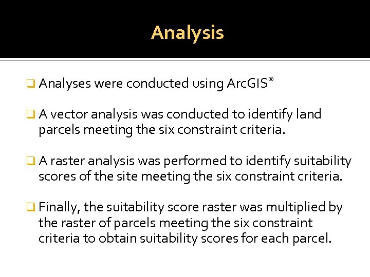 Analysis q Analyses were conducted using Arc. GIS® q A vector analysis was conducted